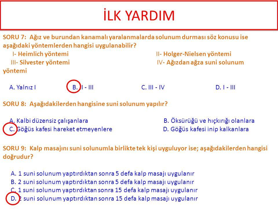 SORU 42: İlk yardımda aşağıda belirtilen uygulamalardan hangisi yanlıştır.