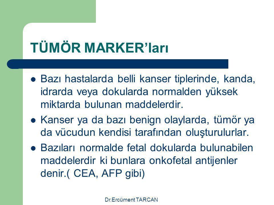 Dr.Ercüment TARCAN TÜMÖR MARKER'ları Bazı hastalarda belli kanser tiplerinde, kanda, idrarda veya dokularda normalden yüksek miktarda bulunan maddeler
