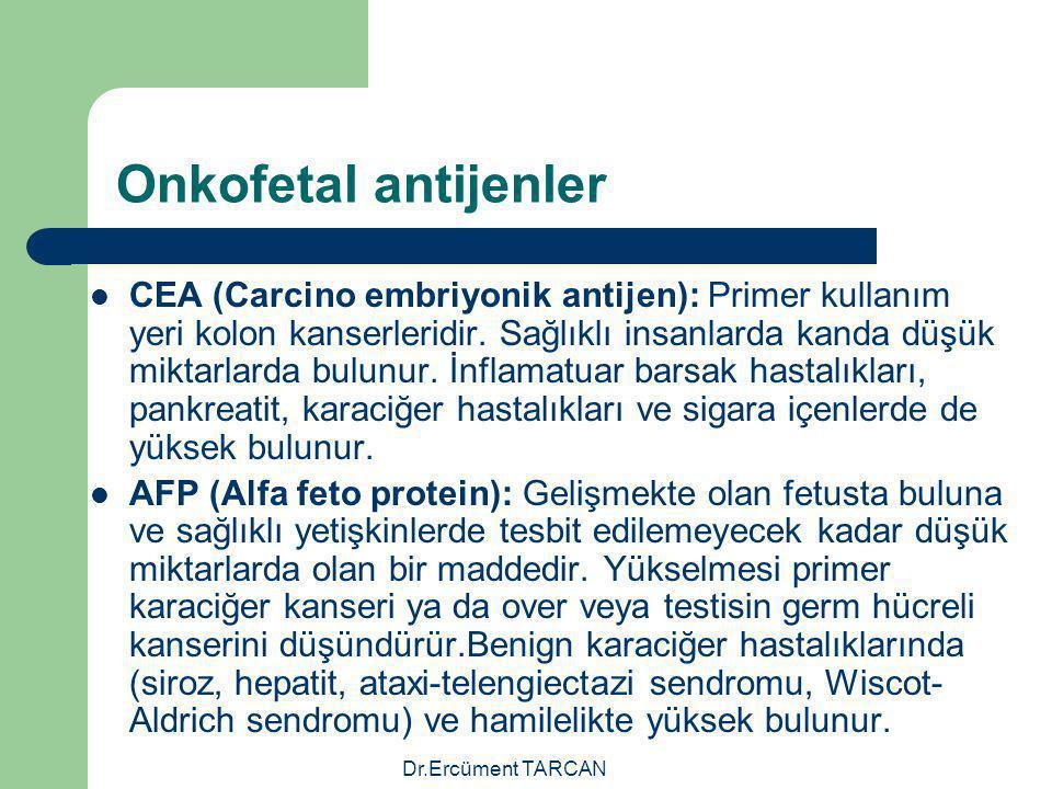 Dr.Ercüment TARCAN Onkofetal antijenler CEA (Carcino embriyonik antijen): Primer kullanım yeri kolon kanserleridir. Sağlıklı insanlarda kanda düşük mi
