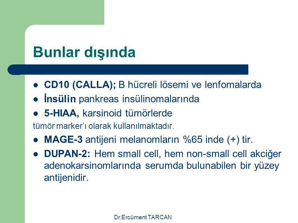 Dr.Ercüment TARCAN Bunlar dışında CD10 (CALLA); B hücreli lösemi ve lenfomalarda İnsülin pankreas insülinomalarında 5-HIAA, karsinoid tümörlerde tümör