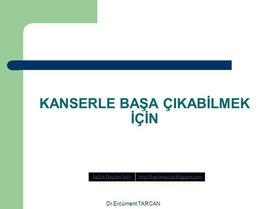 Dr.Ercüment TARCAN KANSERLE BAŞA ÇIKABİLMEK İÇİN Sağlık Slaytları İndirhttp://hastaneciyiz.blogspot.com