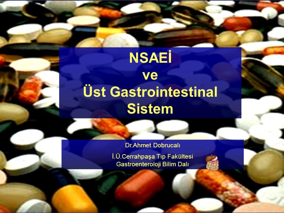 NSAEİ ve Üst Gastrointestinal Sistem Dr.Ahmet Dobrucalı İ.Ü.Cerrahpaşa Tıp Fakültesi Gastroenteroloji Bilim Dalı