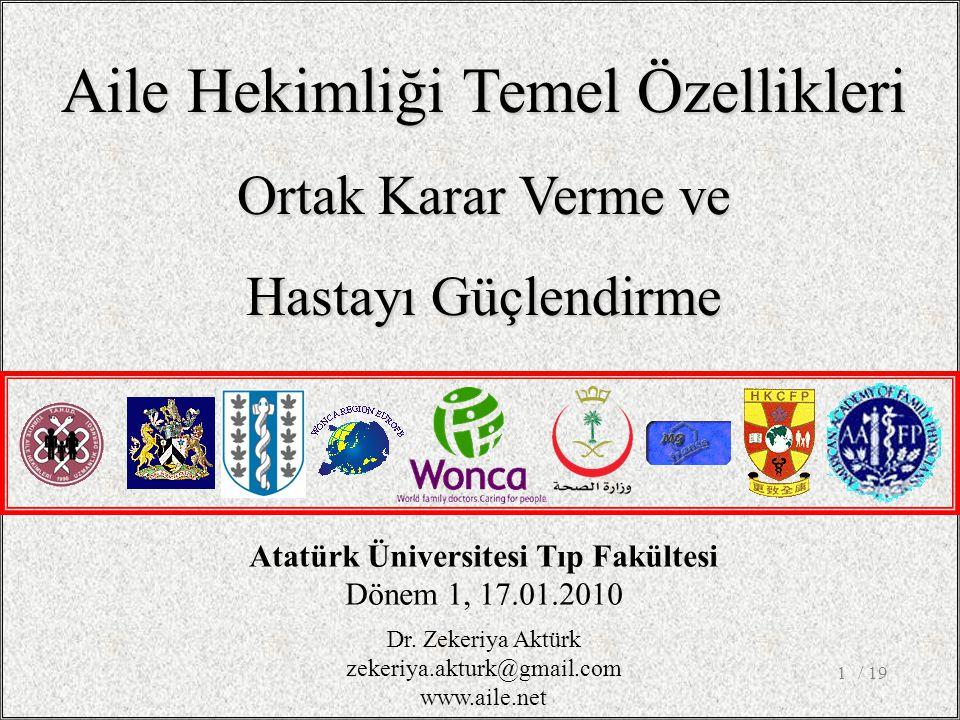 / 191 Atatürk Üniversitesi Tıp Fakültesi Dönem 1, 17.01.2010 Aile Hekimliği Temel Özellikleri Ortak Karar Verme ve Hastayı Güçlendirme Dr. Zekeriya Ak