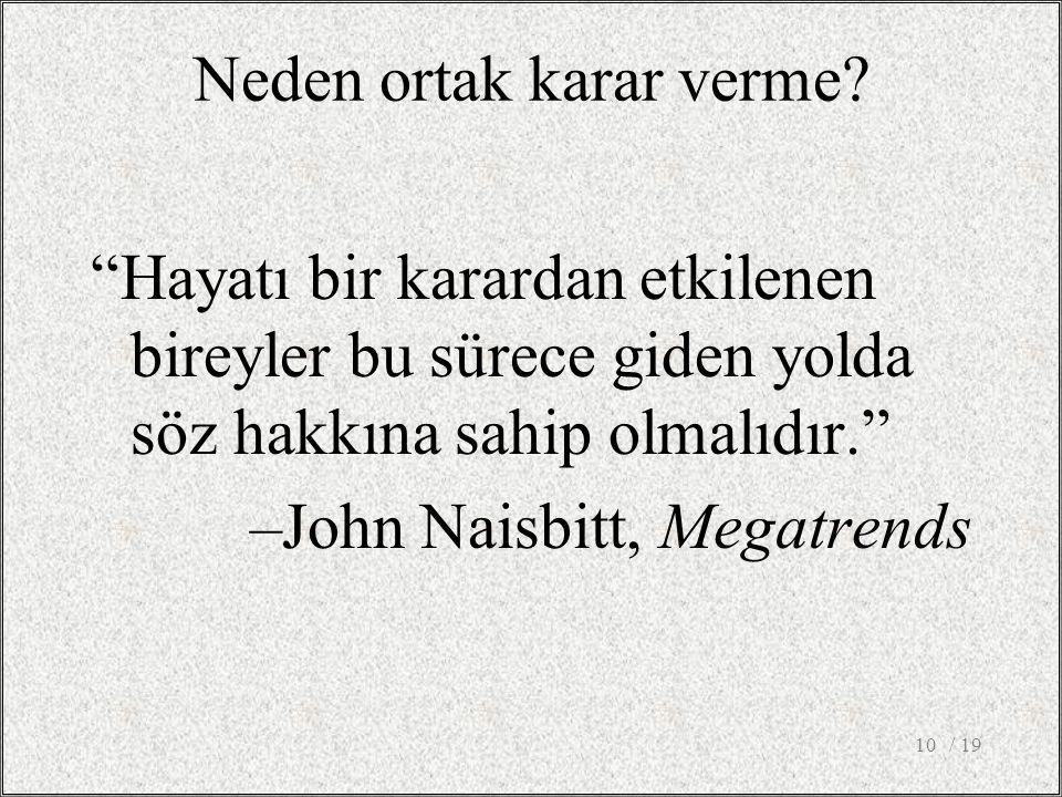 / 1910 Hayatı bir karardan etkilenen bireyler bu sürece giden yolda söz hakkına sahip olmalıdır. –John Naisbitt, Megatrends Neden ortak karar verme