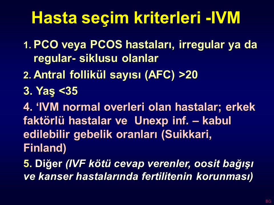 Hasta seçim kriterleri -IVM 1. PCO veya PCOS hastaları, irregular ya da regular- siklusu olanlar 2.