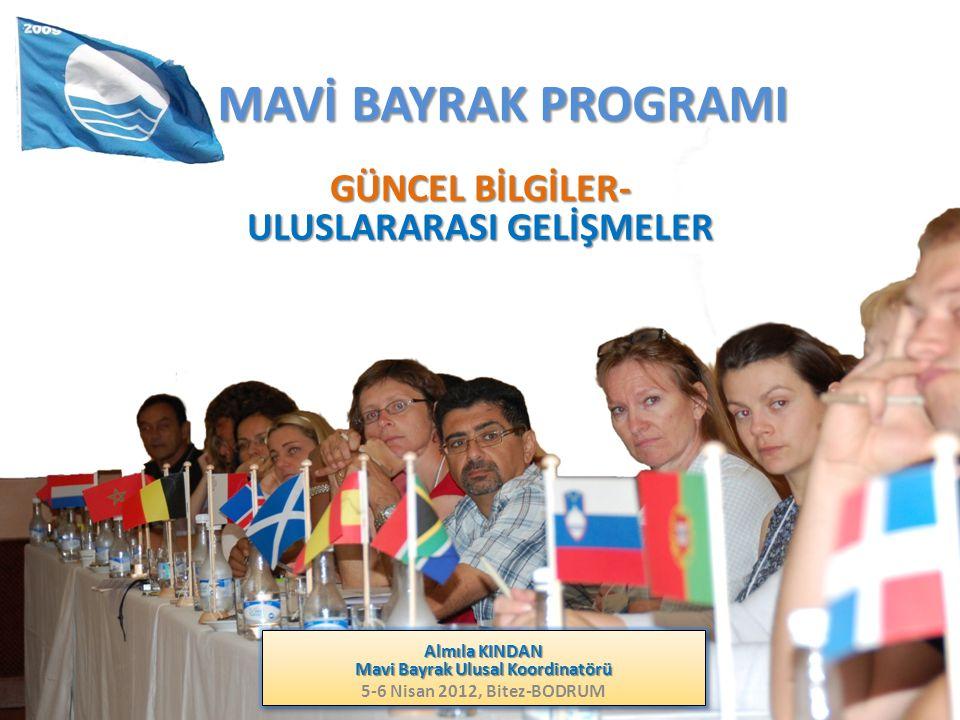 Almıla KINDAN Mavi Bayrak Ulusal Koordinatörü 5-6 Nisan 2012, Bitez-BODRUM Almıla KINDAN Mavi Bayrak Ulusal Koordinatörü 5-6 Nisan 2012, Bitez-BODRUM MAVİ BAYRAK PROGRAMI GÜNCEL BİLGİLER- ULUSLARARASI GELİŞMELER
