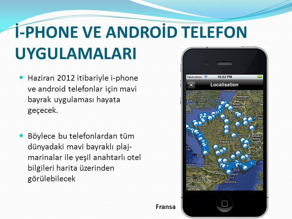 İ-PHONE VE ANDROİD TELEFON UYGULAMALARI Haziran 2012 itibariyle i-phone ve android telefonlar için mavi bayrak uygulaması hayata geçecek. Böylece bu t