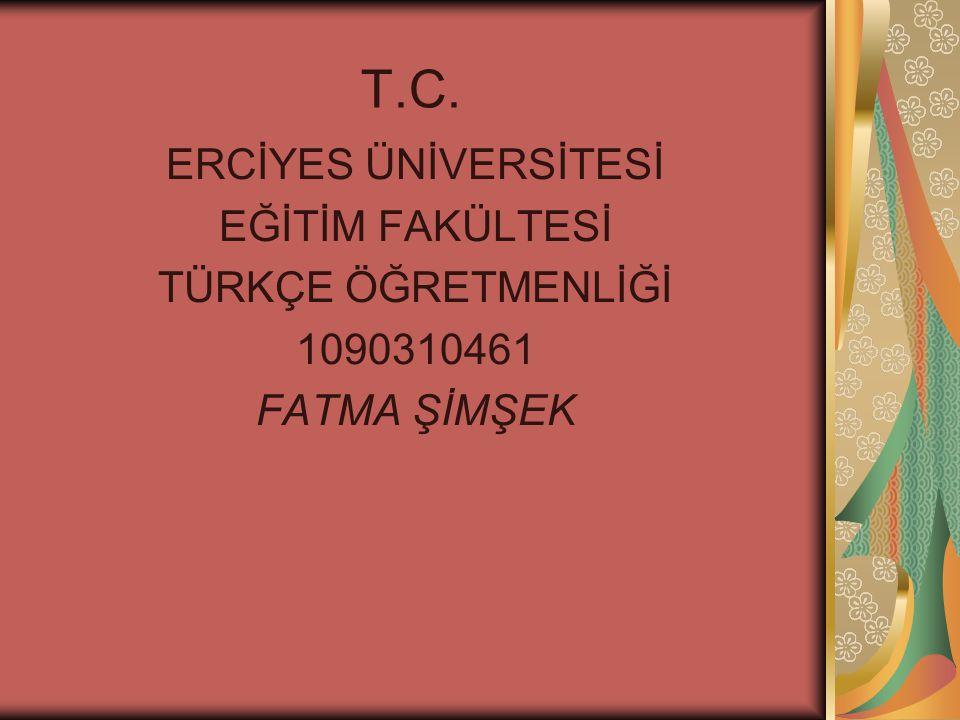 T.C. ERCİYES ÜNİVERSİTESİ EĞİTİM FAKÜLTESİ TÜRKÇE ÖĞRETMENLİĞİ 1090310461 FATMA ŞİMŞEK