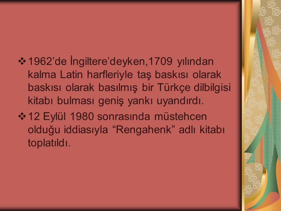  1962'de İngiltere'deyken,1709 yılından kalma Latin harfleriyle taş baskısı olarak baskısı olarak basılmış bir Türkçe dilbilgisi kitabı bulması geniş