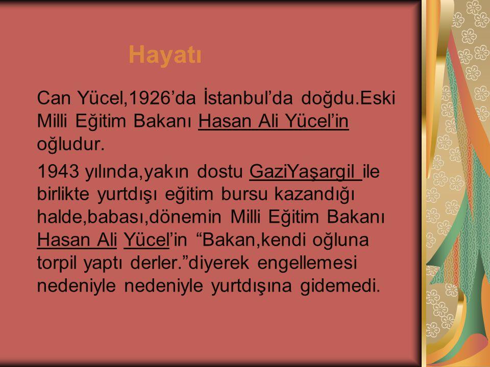 Hayatı Can Yücel,1926'da İstanbul'da doğdu.Eski Milli Eğitim Bakanı Hasan Ali Yücel'in oğludur. 1943 yılında,yakın dostu GaziYaşargil ile birlikte yur