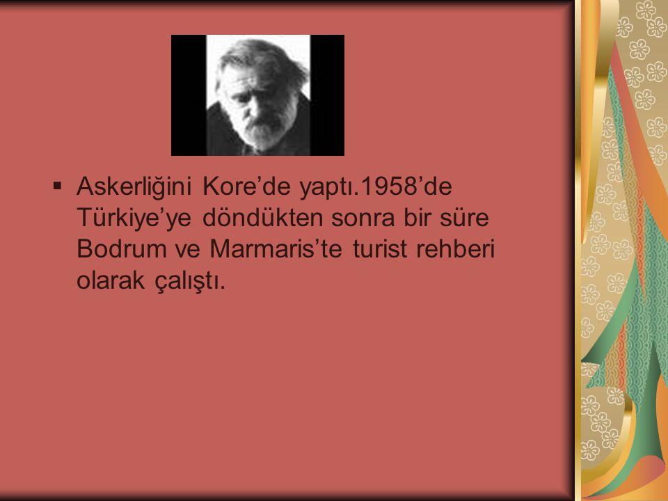  Askerliğini Kore'de yaptı.1958'de Türkiye'ye döndükten sonra bir süre Bodrum ve Marmaris'te turist rehberi olarak çalıştı.