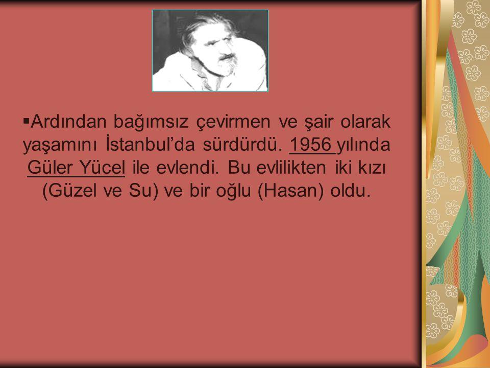  Ardından bağımsız çevirmen ve şair olarak yaşamını İstanbul'da sürdürdü. 1956 yılında Güler Yücel ile evlendi. Bu evlilikten iki kızı (Güzel ve Su)