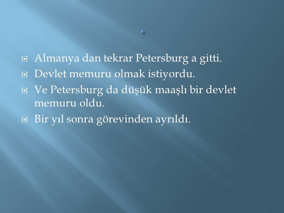  Almanya dan tekrar Petersburg a gitti.  Devlet memuru olmak istiyordu.  Ve Petersburg da düşük maaşlı bir devlet memuru oldu.  Bir yıl sonra göre