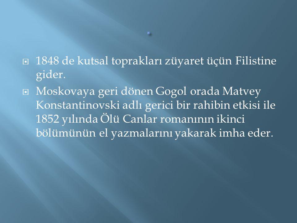  1848 de kutsal toprakları züyaret üçün Filistine gider.  Moskovaya geri dönen Gogol orada Matvey Konstantinovski adlı gerici bir rahibin etkisi ile