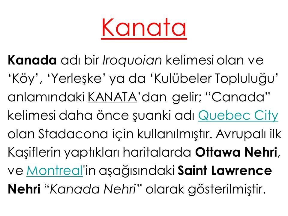 """Kanata Kanada adı bir Iroquoian kelimesi olan ve 'Köy', 'Yerleşke' ya da 'Kulübeler Topluluğu' anlamındaki KANATA'dan gelir; """"Canada"""" kelimesi daha ön"""