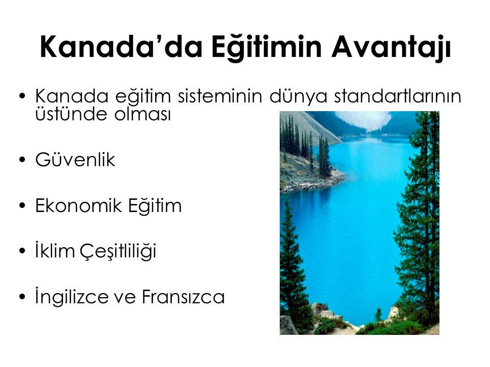 Kanada'da Eğitimin Avantajı Kanada eğitim sisteminin dünya standartlarının üstünde olması Güvenlik Ekonomik Eğitim İklim Çeşitliliği İngilizce ve Fran