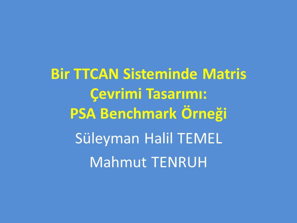 Bir TTCAN Sisteminde Matris Çevrimi Tasarımı: PSA Benchmark Örneği Süleyman Halil TEMEL Mahmut TENRUH