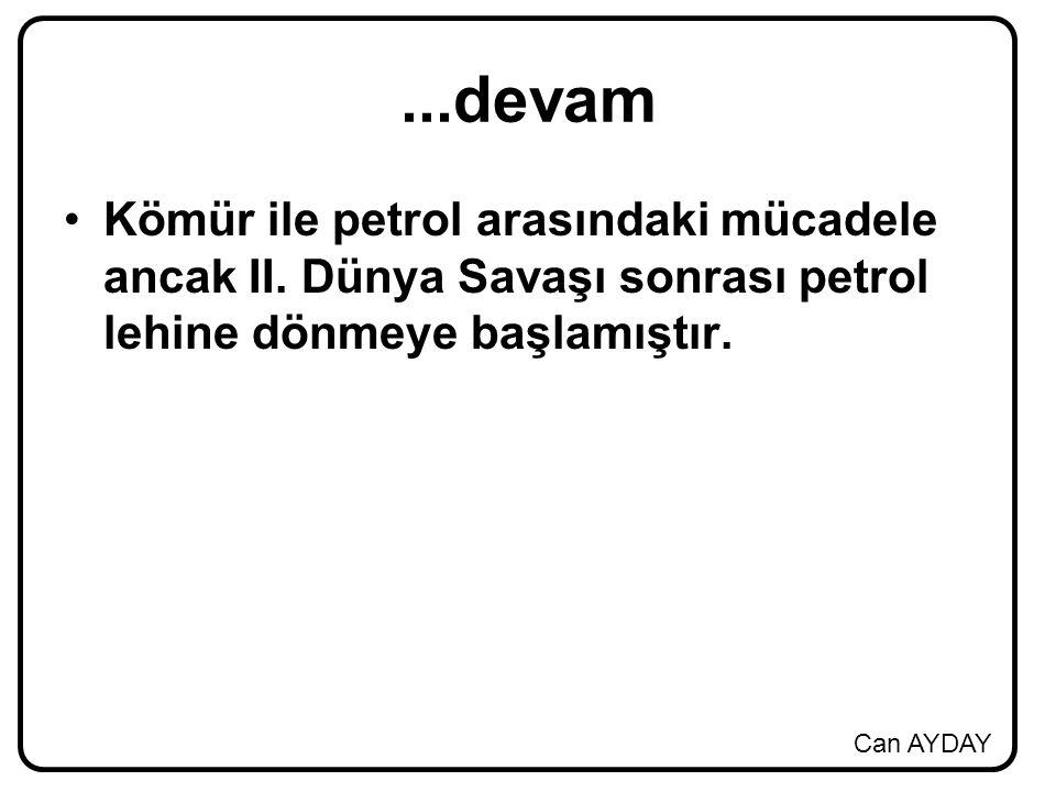 Can AYDAY...devam Kömür ile petrol arasındaki mücadele ancak II. Dünya Savaşı sonrası petrol lehine dönmeye başlamıştır.