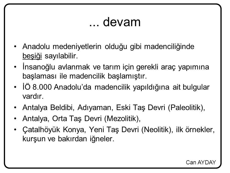 Can AYDAY...devam Anadolu medeniyetlerin olduğu gibi madenciliğinde beşiği sayılabilir.