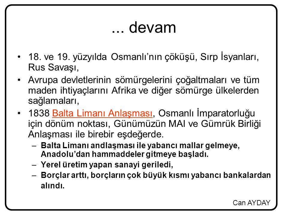 Can AYDAY... devam 18. ve 19. yüzyılda Osmanlı'nın çöküşü, Sırp İsyanları, Rus Savaşı, Avrupa devletlerinin sömürgelerini çoğaltmaları ve tüm maden ih