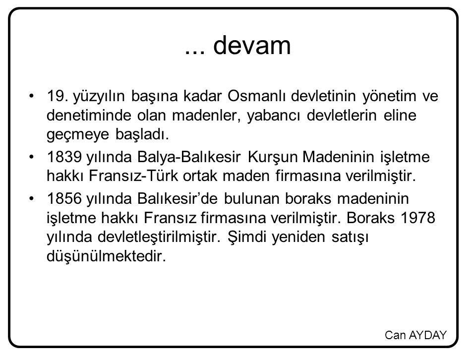 Can AYDAY... devam 19. yüzyılın başına kadar Osmanlı devletinin yönetim ve denetiminde olan madenler, yabancı devletlerin eline geçmeye başladı. 1839