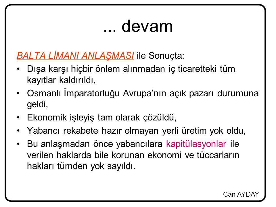 Can AYDAY... devam BALTA LİMANI ANLAŞMASI ile Sonuçta: Dışa karşı hiçbir önlem alınmadan iç ticaretteki tüm kayıtlar kaldırıldı, Osmanlı İmparatorluğu