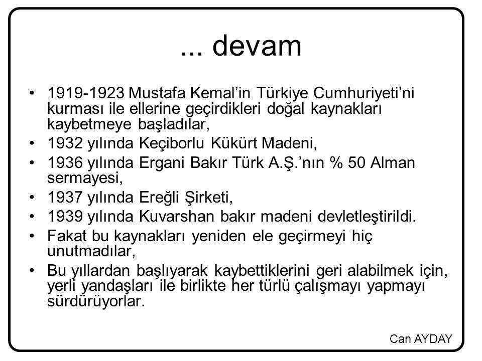 Can AYDAY... devam 1919-1923 Mustafa Kemal'in Türkiye Cumhuriyeti'ni kurması ile ellerine geçirdikleri doğal kaynakları kaybetmeye başladılar, 1932 yı