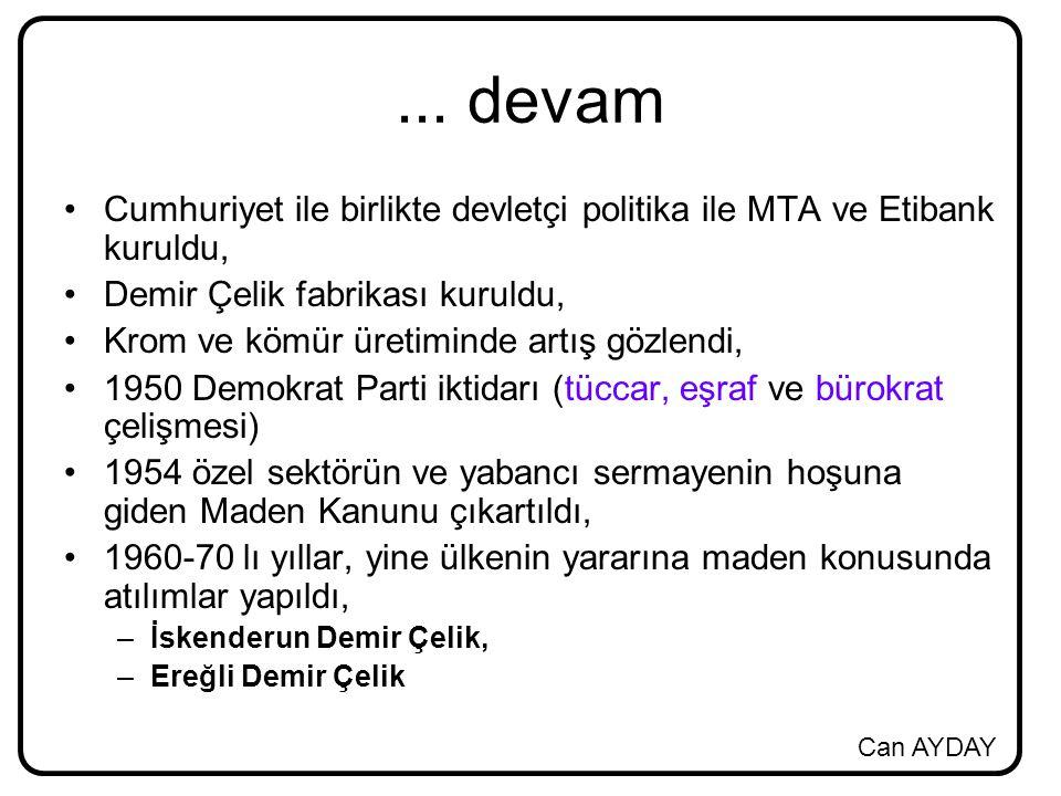 Can AYDAY... devam Cumhuriyet ile birlikte devletçi politika ile MTA ve Etibank kuruldu, Demir Çelik fabrikası kuruldu, Krom ve kömür üretiminde artış