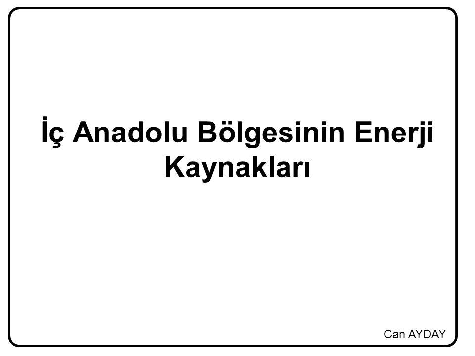 Can AYDAY İç Anadolu Bölgesinin Enerji Kaynakları