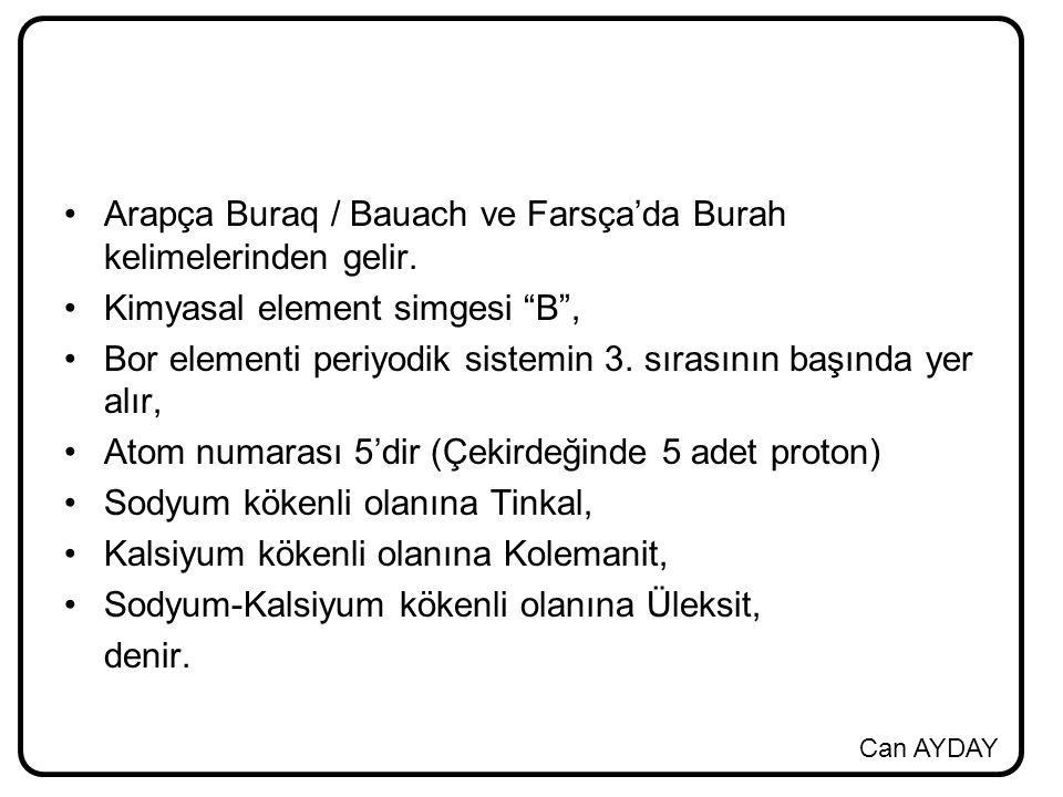"""Can AYDAY Arapça Buraq / Bauach ve Farsça'da Burah kelimelerinden gelir. Kimyasal element simgesi """"B"""", Bor elementi periyodik sistemin 3. sırasının ba"""