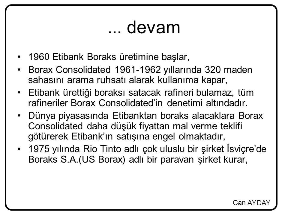 Can AYDAY... devam 1960 Etibank Boraks üretimine başlar, Borax Consolidated 1961-1962 yıllarında 320 maden sahasını arama ruhsatı alarak kullanıma kap