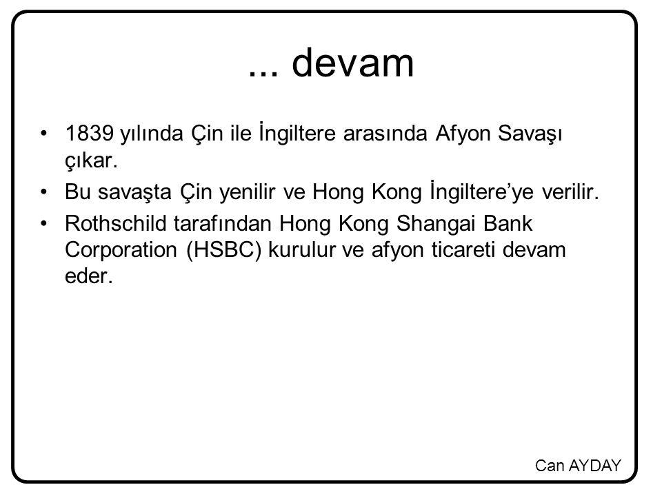 Can AYDAY... devam 1839 yılında Çin ile İngiltere arasında Afyon Savaşı çıkar. Bu savaşta Çin yenilir ve Hong Kong İngiltere'ye verilir. Rothschild ta