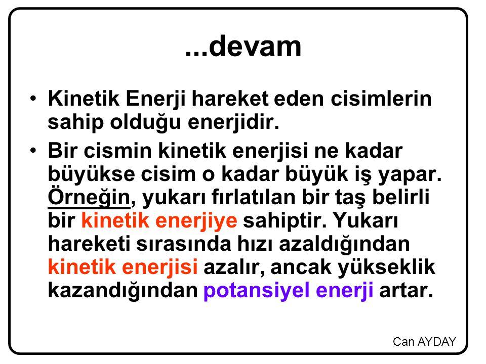 Can AYDAY...devam Kinetik Enerji hareket eden cisimlerin sahip olduğu enerjidir. Bir cismin kinetik enerjisi ne kadar büyükse cisim o kadar büyük iş y