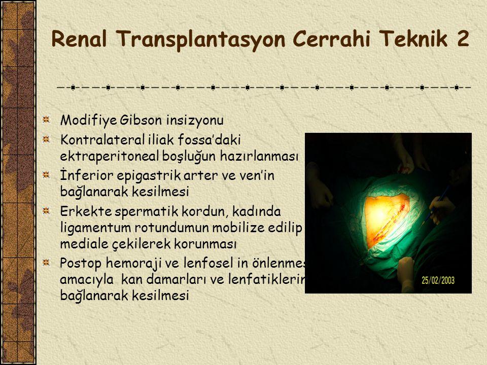 Renal Transplantasyon Cerrahi Teknik 1 Genel anestezi ve santral venöz kateterin yerleştirilmesi Asepsi prensiplerine çok sıkı uyulması 3 yollu üretral foley takılası