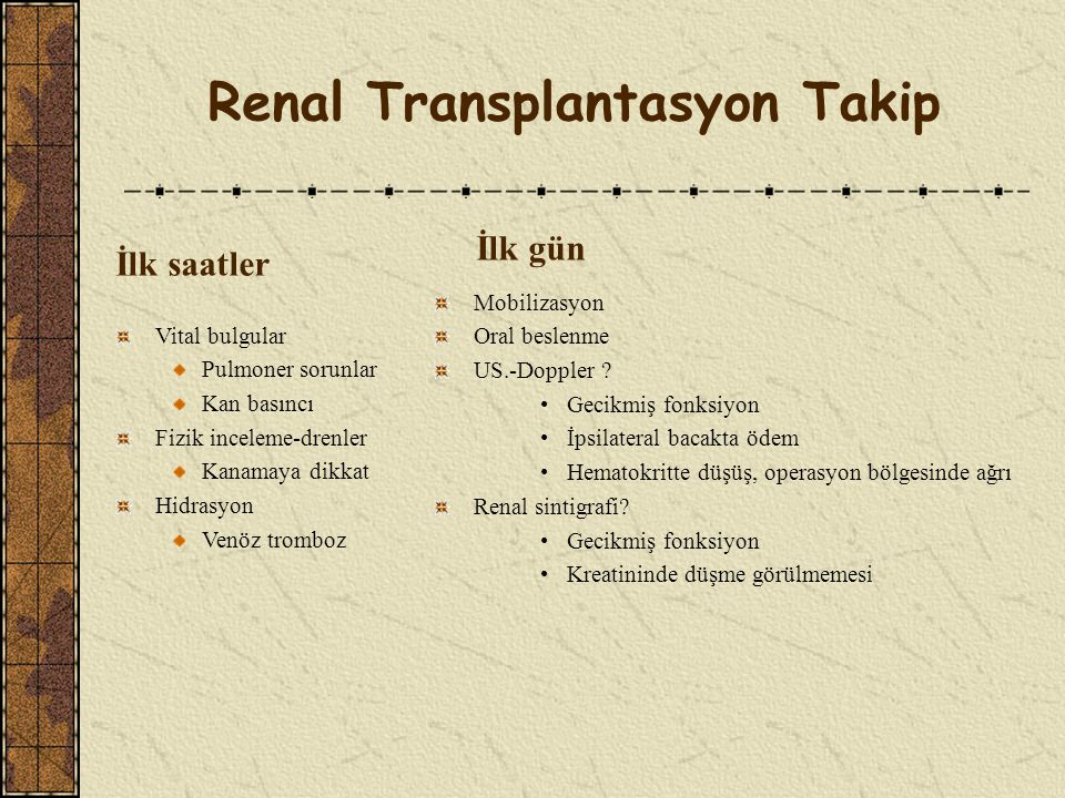 Renal Transplantasyon Cerrahi Teknik-Üreter Anastomozu Antireflux ureteroneosistostomi Genellikle ekstravesikal yöntem tercih edilir En sık modifiye Lich Gregoir tekniği Ödeme sekonder obstrüksiyon ve üriner kaçağı önlemek için üreter stenti'nin (JJ stent) yerleştirilmesi (3 hafta süre ile) Kısa veya iskemik allograft üreter ya da çok düşük kapasiteli mesane varlığında üreteroüreterostomi ve pyeloüreterostomi