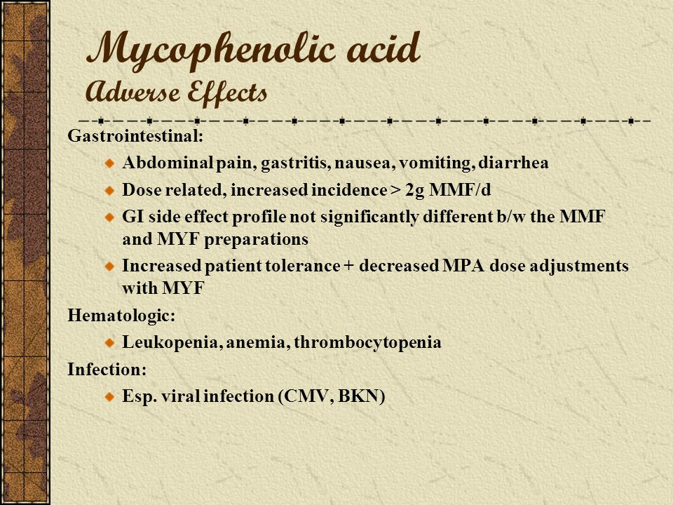 Mycophenolic acid Pharmacology Dose MMF: 500-1000 mg PO BID to TID MYF: 360-720 mg PO BID (MYF 360 mg: MMF 500 mg) Drug Interctions Antacids, cholesty