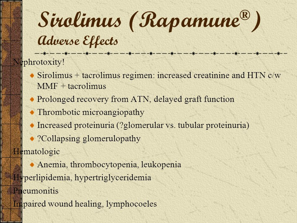 Sirolimus (Rapamune ® ) Dose and Therapeutic Drug Monitoring 2-5 mg PO QD Initial loading dose of 6-15 mg PO x1 Target 24h trough levels 5-10 ng/ml Dr