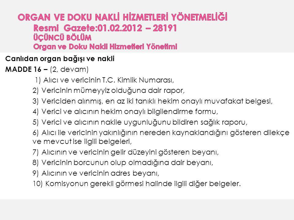 Canlıdan organ bağışı ve nakli MADDE 16 – (2, devam) 1) Alıcı ve vericinin T.C.