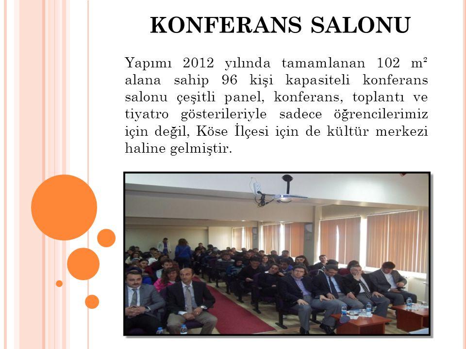 KONFERANS SALONU Yapımı 2012 yılında tamamlanan 102 m² alana sahip 96 kişi kapasiteli konferans salonu çeşitli panel, konferans, toplantı ve tiyatro gösterileriyle sadece öğrencilerimiz için değil, Köse İlçesi için de kültür merkezi haline gelmiştir.
