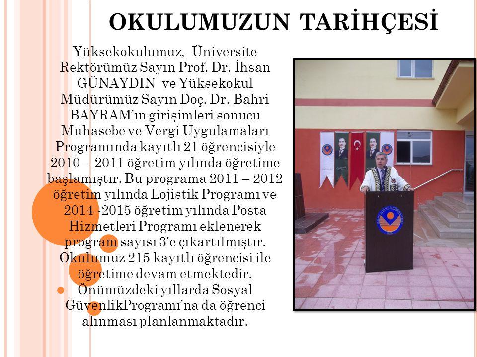 OKULUMUZUN TARİHÇESİ Yüksekokulumuz, Üniversite Rektörümüz Sayın Prof. Dr. İhsan GÜNAYDIN ve Yüksekokul Müdürümüz Sayın Doç. Dr. Bahri BAYRAM'ın giriş