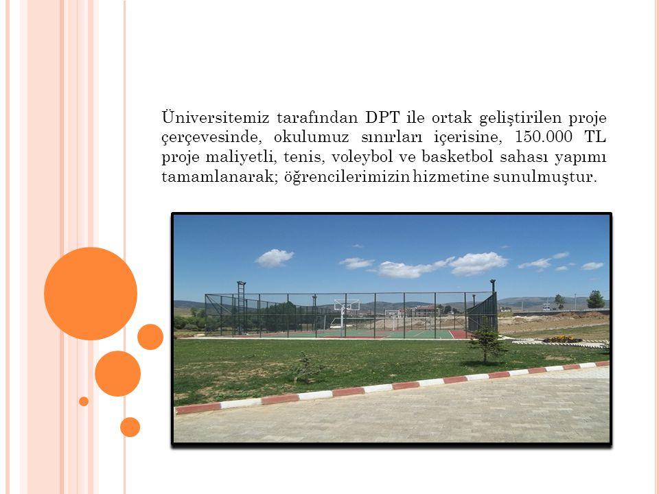 Üniversitemiz tarafından DPT ile ortak geliştirilen proje çerçevesinde, okulumuz sınırları içerisine, 150.000 TL proje maliyetli, tenis, voleybol ve b