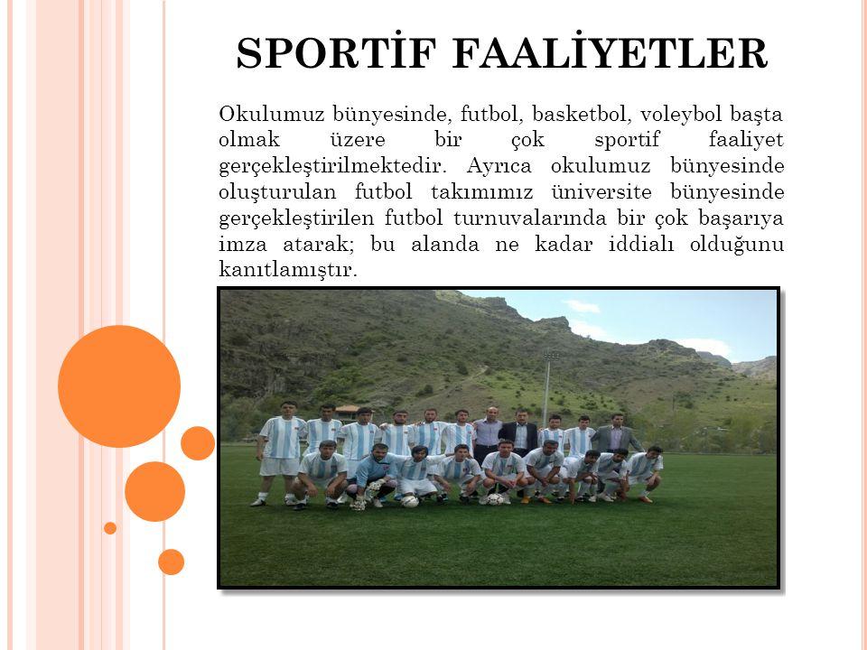 SPORTİF FAALİYETLER Okulumuz bünyesinde, futbol, basketbol, voleybol başta olmak üzere bir çok sportif faaliyet gerçekleştirilmektedir.