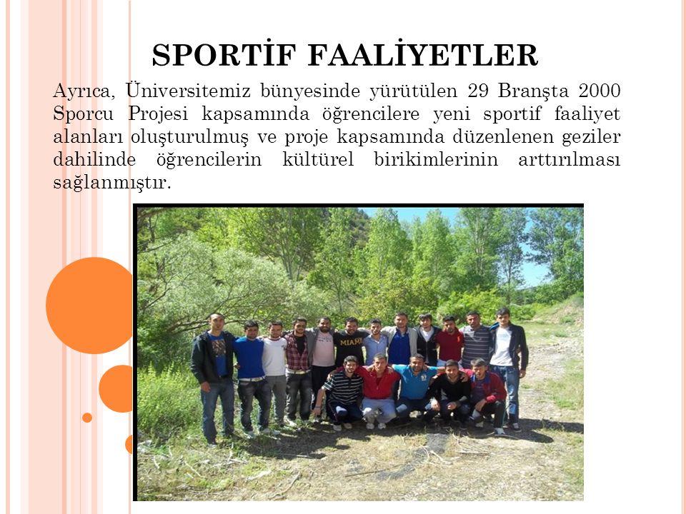 SPORTİF FAALİYETLER Ayrıca, Üniversitemiz bünyesinde yürütülen 29 Branşta 2000 Sporcu Projesi kapsamında öğrencilere yeni sportif faaliyet alanları ol