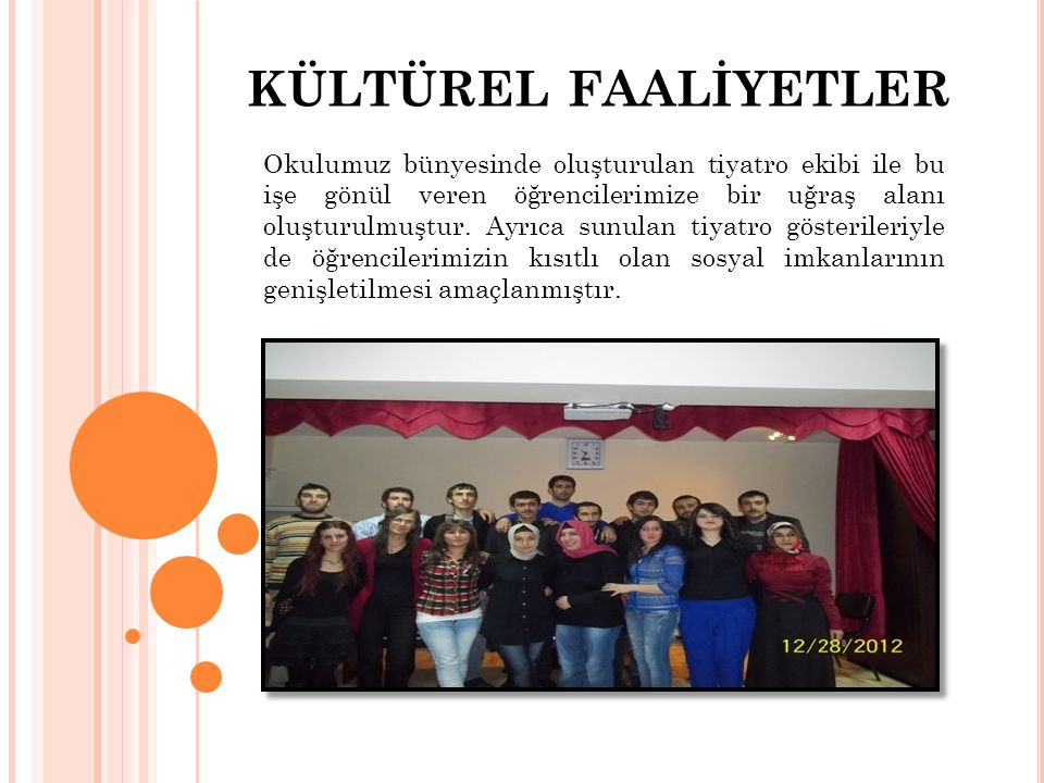 KÜLTÜREL FAALİYETLER Okulumuz bünyesinde oluşturulan tiyatro ekibi ile bu işe gönül veren öğrencilerimize bir uğraş alanı oluşturulmuştur. Ayrıca sunu