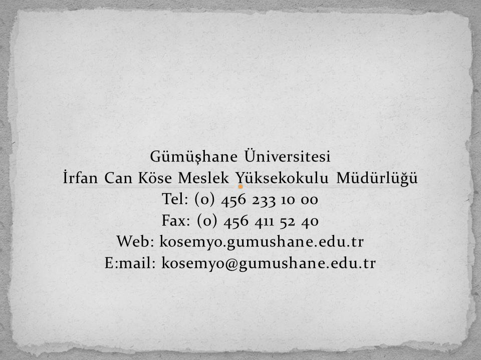Gümüşhane Üniversitesi İrfan Can Köse Meslek Yüksekokulu Müdürlüğü Tel: (0) 456 233 10 00 Fax: (0) 456 411 52 40 Web: kosemyo.gumushane.edu.tr E:mail: kosemyo@gumushane.edu.tr