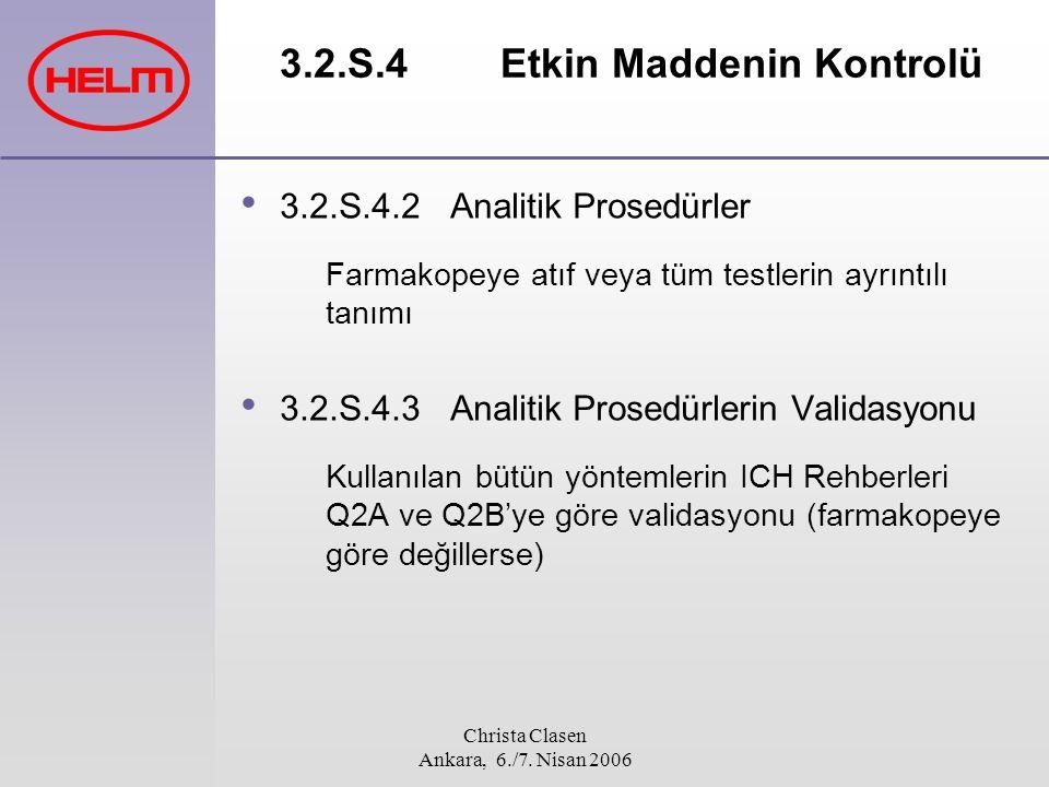 Christa Clasen Ankara, 6./7. Nisan 2006 3.2.S.4 Etkin Maddenin Kontrolü 3.2.S.4.2 Analitik Prosedürler Farmakopeye atıf veya tüm testlerin ayrıntılı t