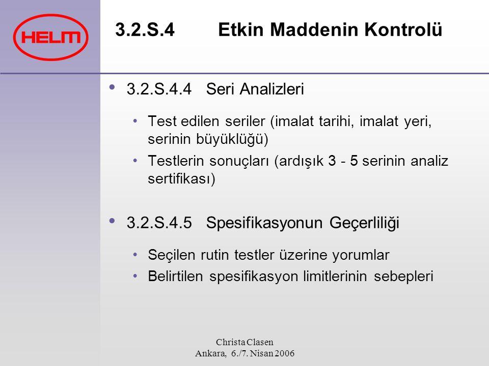 Christa Clasen Ankara, 6./7. Nisan 2006 3.2.S.4 Etkin Maddenin Kontrolü 3.2.S.4.4Seri Analizleri Test edilen seriler (imalat tarihi, imalat yeri, seri
