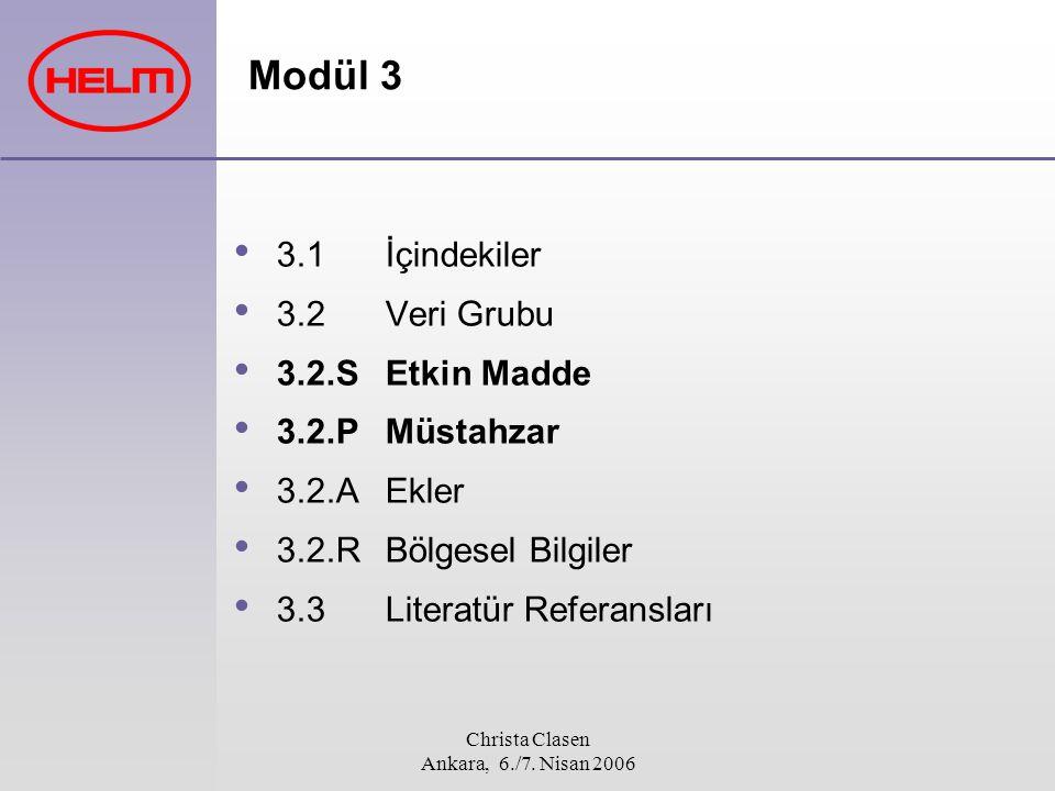 Christa Clasen Ankara, 6./7. Nisan 2006 Modül 3 3.1 İçindekiler 3.2 Veri Grubu 3.2.S Etkin Madde 3.2.P Müstahzar 3.2.A Ekler 3.2.R Bölgesel Bilgiler 3