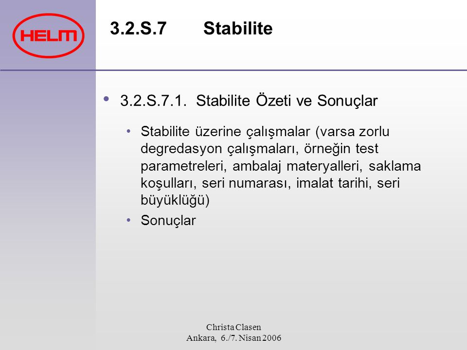 Christa Clasen Ankara, 6./7. Nisan 2006 3.2.S.7 Stabilite 3.2.S.7.1.Stabilite Özeti ve Sonuçlar Stabilite üzerine çalışmalar (varsa zorlu degredasyon