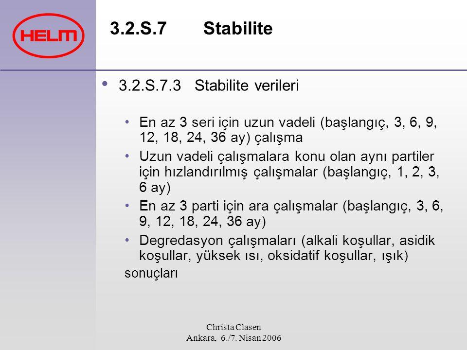 Christa Clasen Ankara, 6./7. Nisan 2006 3.2.S.7 Stabilite 3.2.S.7.3 Stabilite verileri En az 3 seri için uzun vadeli (başlangıç, 3, 6, 9, 12, 18, 24,
